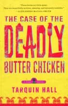 The Case of the Deadly Butter Chicken - A Vish Puri Mystery ebook by Tarquin Hall