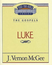 Luke - The Gospels (Luke) ebook by J. Vernon McGee