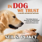 In Dog We Trust - A Golden Retriever Mystery audiobook by Neil S. Plakcy