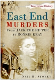 East End Murders - From Jack the Ripper to Ronnie Kray ebook by Neil R Storey