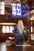 Three Little Ghosts ebook by Janet McNulty