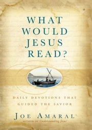 What Would Jesus Read? - Daily Devotions That Guided the Savior ebook by Joe Amaral