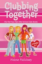 Clubbing Together (Books 1 to 4 in the After School Club series) ebook by Helena Pielichaty
