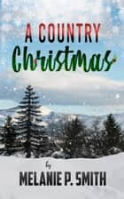A Country Christmas ebook by Melanie P. Smith
