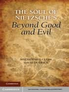 The Soul of Nietzsche's Beyond Good and Evil ebook by Maudemarie Clark,David Dudrick