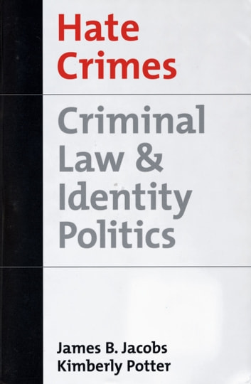 Hate Crimes - Criminal Law and Identity Politics eBook by James B. Jacobs,Kimberly Potter