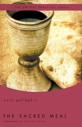 The Sacred Meal - The Ancient Practices Series ebook by Nora Gallagher,Phyllis Tickle