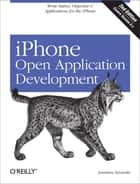 iPhone Open Application Development - Write Native Applications Using the Open Source Tool Chain ebook by Jonathan Zdziarski