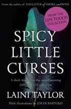 Spicy Little Curses Such as These: An eBook Short Story from Lips Touch ebook by Laini Taylor