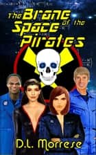 The Brane of the Space Pirates ebook by D.L. Morrese