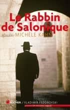 Le Rabbin de Salonique ebook by Michèle Kahn