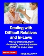 Dealing with Difficult Relatives & In-Laws ebook by Roberta Cava