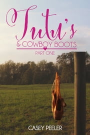 Tutu's & Cowboy Boots (Part 1) ebook by Casey Peeler