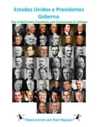 Estados Unidos e Presidentes Goberno - The United States Presidents and Government In Galician ebook by Nam Nguyen