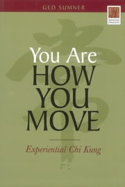 You Are How You Move - Experiential Chi Kung ebook by Ged Sumner