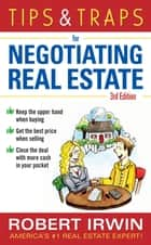Tips & Traps for Negotiating Real Estate, Third Edition ebook by Robert Irwin