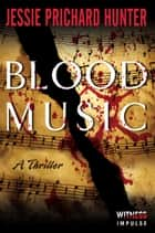 Blood Music - A Thriller ebook by Jessie Prichard Hunter