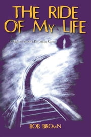 The Ride Of My Life - A Fight to Survive Pancreatic Cancer ebook by Bob Brown