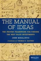 The Manual of Ideas - The Proven Framework for Finding the Best Value Investments ebook by John Mihaljevic