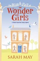 The Rise and Fall of the Wonder Girls ebook by Sarah May