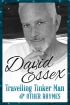 Travelling Tinker Man and Other Rhymes ebook by David Essex
