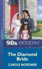 The Diamond Bride (Mills & Boon Vintage 90s Modern) eBook by Carole Mortimer