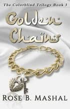 Golden Chains ebook by Rose B. Mashal