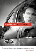 Gypsy Boy on the Run - My Escape from a Life Among the Romany Gypsies ebook by Mikey Walsh