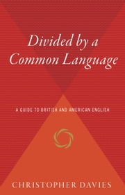 Divided by a Common Language - A Guide to British and American English ebook by Christopher Davies