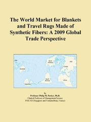 The World Market for Blankets and Travel Rugs Made of Synthetic Fibers: A 2009 Global Trade Perspective ebook by ICON Group International, Inc.