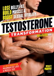 Testosterone Transformation - Lose Belly Fat, Build Muscle, and Boost Sexual Vitality ebook by Myatt Murphy