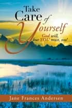 Take Care of Yourself ebook by Jane Frances Andersen