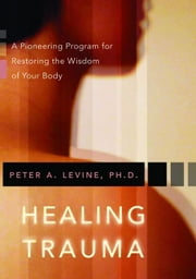 Healing Trauma ebook by Peter A. Levine Ph.D.