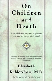 On Children and Death ebook by Elisabeth Kübler-Ross
