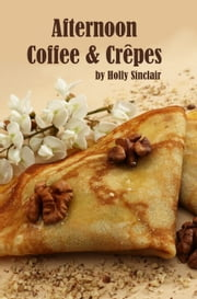 Afternoon Coffee and Crêpes ebook by Holly Sinclair