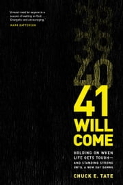 41 Will Come - Holding On When Life Gets Tough--and Standing Strong Until a New Day Dawns ebook by Chuck E. Tate
