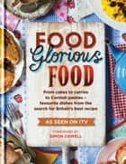Food Glorious Food - From Cakes to Curries to Cornish Pasties  Favourite Dishes from the Search for Britain's Best Recipe ebook by BERTRAMS TRADING LTD