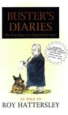 Buster's Diaries - The True Story of a Dog and His Man ebook by Roy Hattersley