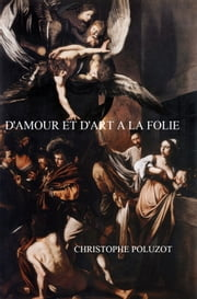 D'amour et d'art à la folie ebook by Christophe Poluzot