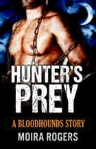 Hunter's Prey ebook by Moira Rogers