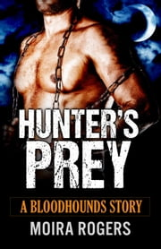 Hunter's Prey - Bloodhounds, #2 ebook by Moira Rogers
