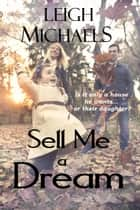 Sell Me A Dream ebook by Leigh Michaels