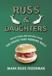 Russ & Daughters - Reflections and Recipes from the House That Herring Built ebook by Calvin Trillin,Mark Russ Federman