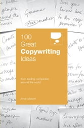 100 Great Copywriting Ideas - From leading companies around the world ebook by Andy Maslen