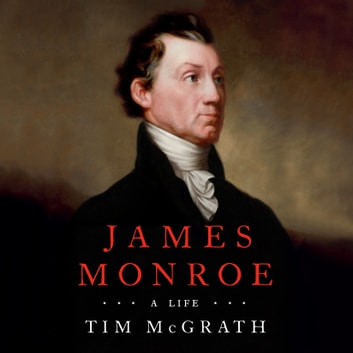 James Monroe - A Life audiobook by Tim McGrath