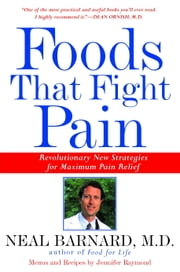 Foods That Fight Pain - Revolutionary New Strategies for Maximum Pain Relief ebook by Neal Barnard, M.D.