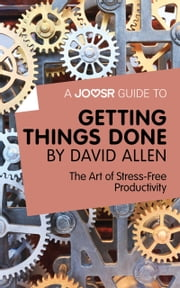 A Joosr Guide to... Getting Things Done by David Allen: The Art of Stress-Free Productivity ebook by Joosr