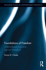 Foundations of Freedom - Welfare-Based Arguments Against Paternalism ebook by Simon R. Clarke