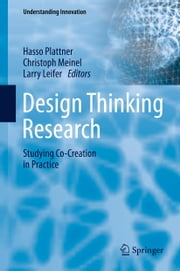 Design Thinking Research - Studying Co-Creation in Practice ebook by Hasso Plattner,Christoph Meinel,Larry Leifer