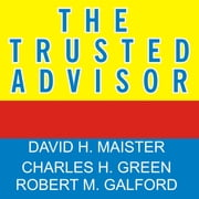 The Trusted Advisor audiobook by Robert M. Galford, Charles H. Green, David H. Maister